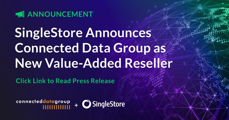SingleStore Announces Connected Data Group as New Value-Added Reseller