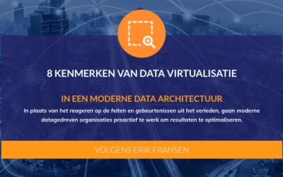 8 Kenmerken van Data Virtualisatie in een moderne Data Architectuur